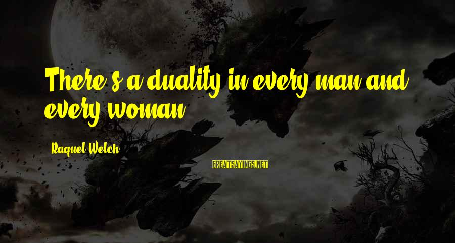 Raquel's Sayings By Raquel Welch: There's a duality in every man and every woman.