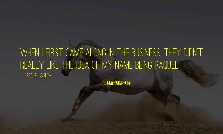 Raquel's Sayings By Raquel Welch: When I first came along in the business, they didn't really like the idea of