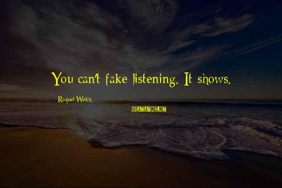 Raquel's Sayings By Raquel Welch: You can't fake listening. It shows.