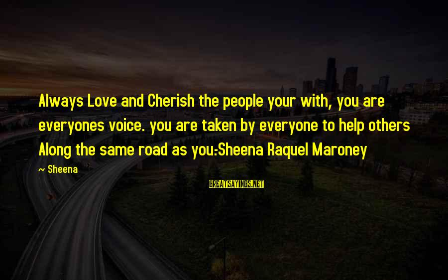 Raquel's Sayings By Sheena: Always Love and Cherish the people your with, you are everyones voice. you are taken