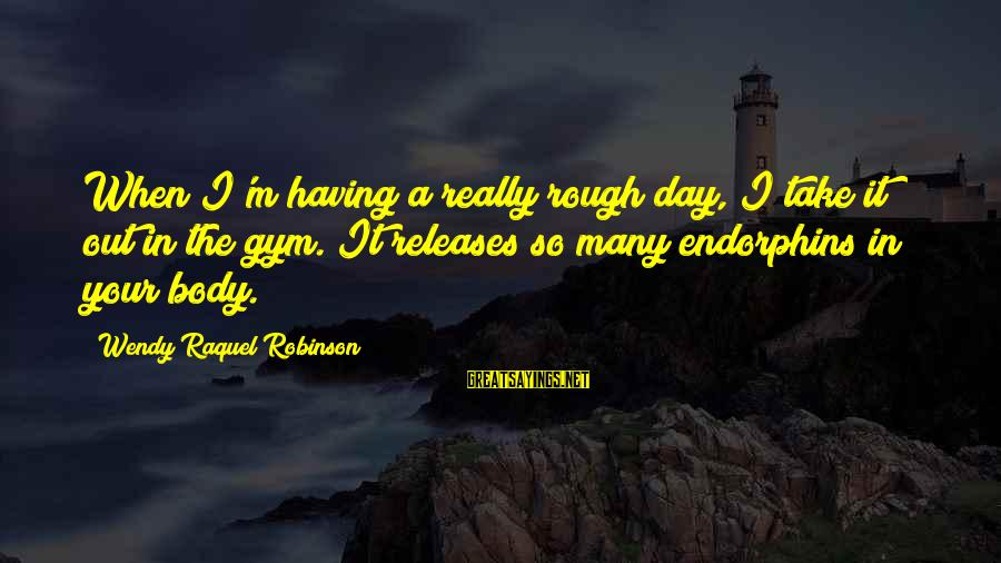Raquel's Sayings By Wendy Raquel Robinson: When I'm having a really rough day, I take it out in the gym. It