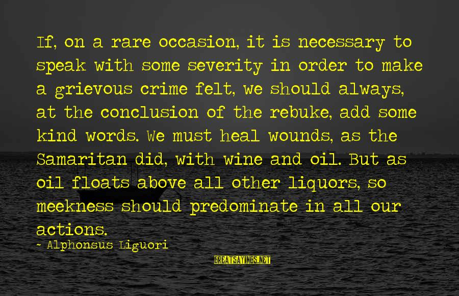 Rare Occasion Sayings By Alphonsus Liguori: If, on a rare occasion, it is necessary to speak with some severity in order
