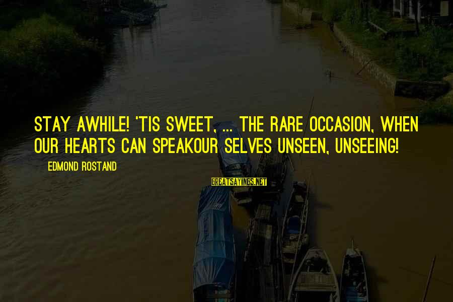 Rare Occasion Sayings By Edmond Rostand: Stay awhile! 'Tis sweet, ... The rare occasion, when our hearts can speakOur selves unseen,