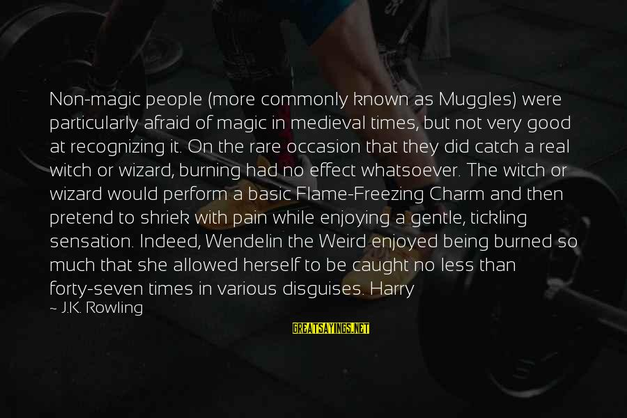 Rare Occasion Sayings By J.K. Rowling: Non-magic people (more commonly known as Muggles) were particularly afraid of magic in medieval times,