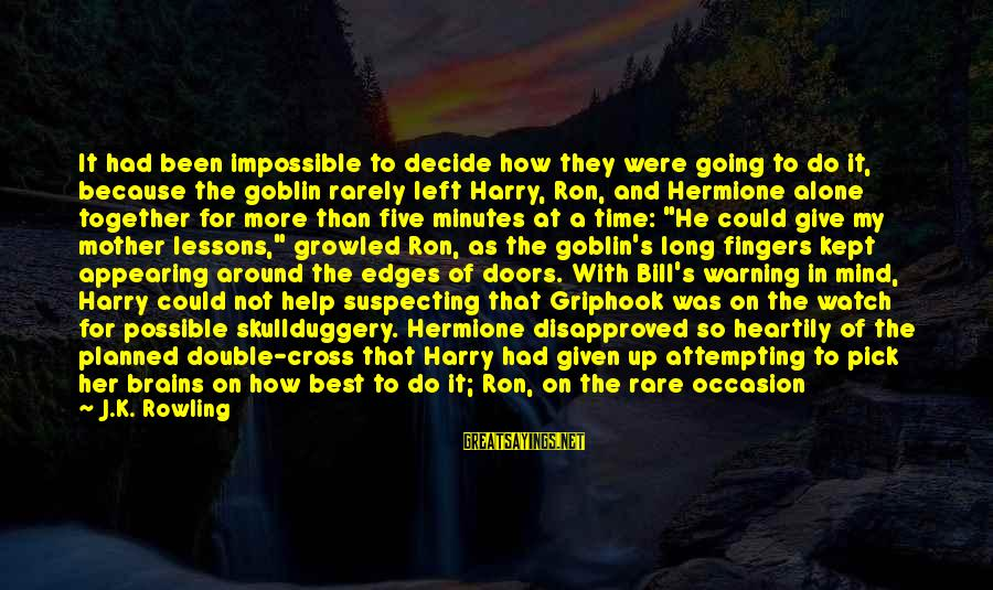 Rare Occasion Sayings By J.K. Rowling: It had been impossible to decide how they were going to do it, because the