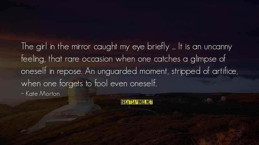 Rare Occasion Sayings By Kate Morton: The girl in the mirror caught my eye briefly ... It is an uncanny feeling,
