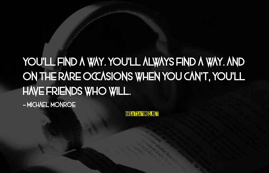 Rare Occasion Sayings By Michael Monroe: You'll find a way. You'll always find a way. And on the rare occasions when