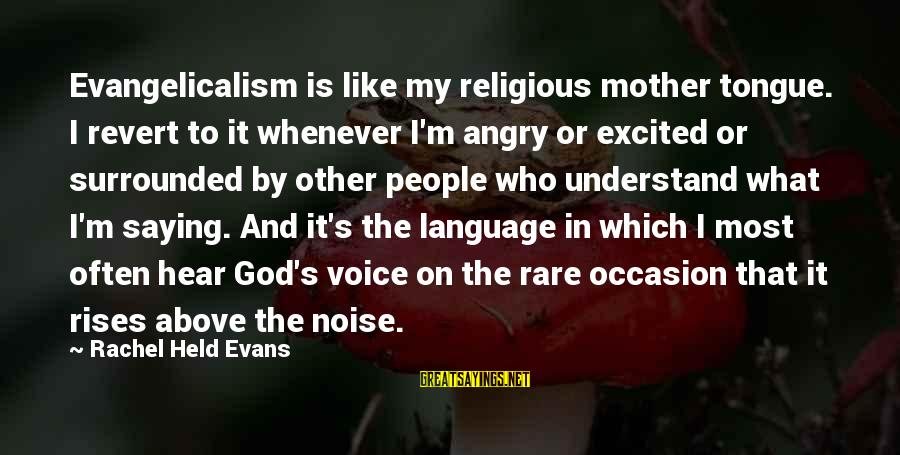 Rare Occasion Sayings By Rachel Held Evans: Evangelicalism is like my religious mother tongue. I revert to it whenever I'm angry or