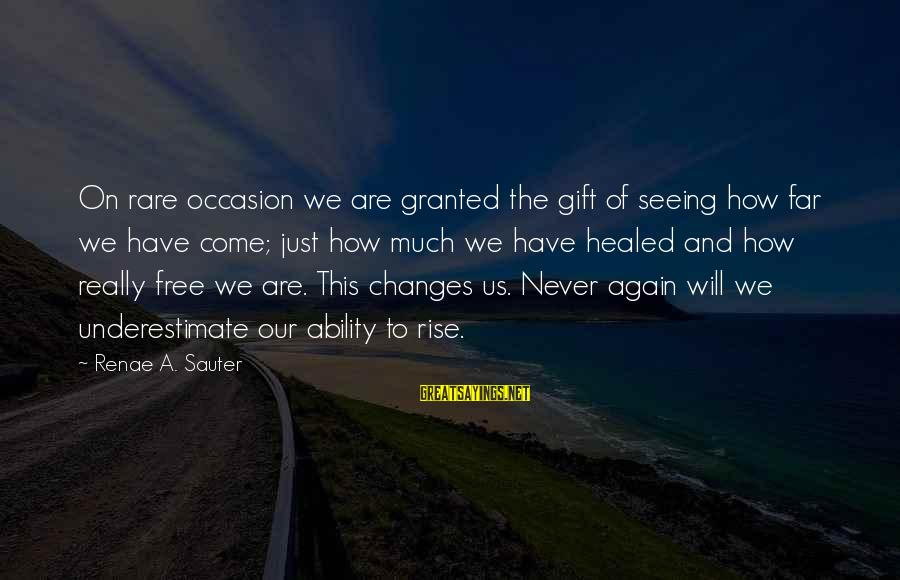Rare Occasion Sayings By Renae A. Sauter: On rare occasion we are granted the gift of seeing how far we have come;