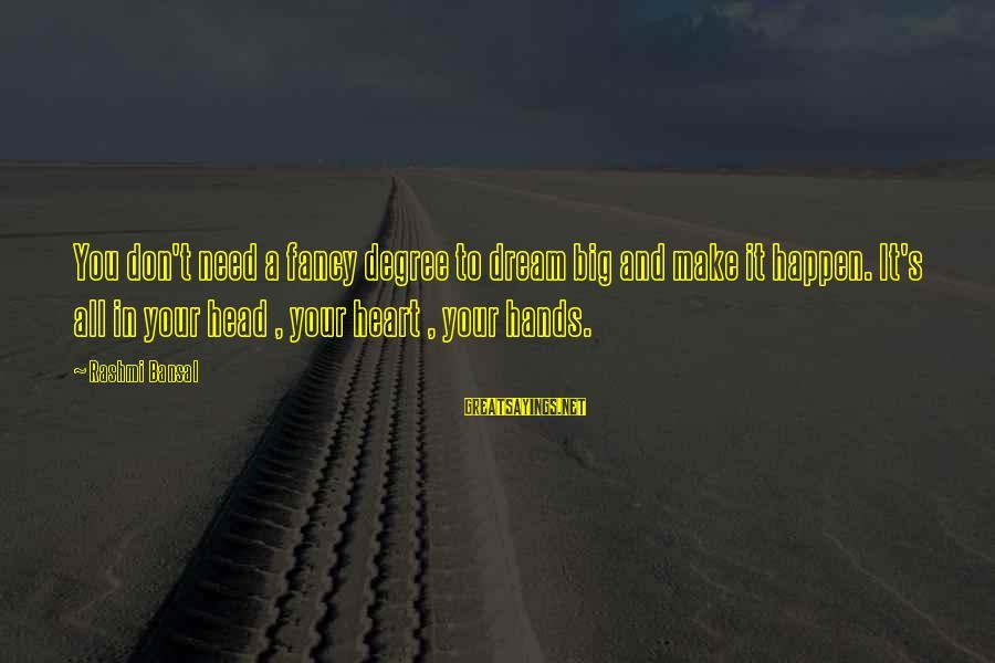 Rashmi Sayings By Rashmi Bansal: You don't need a fancy degree to dream big and make it happen. It's all