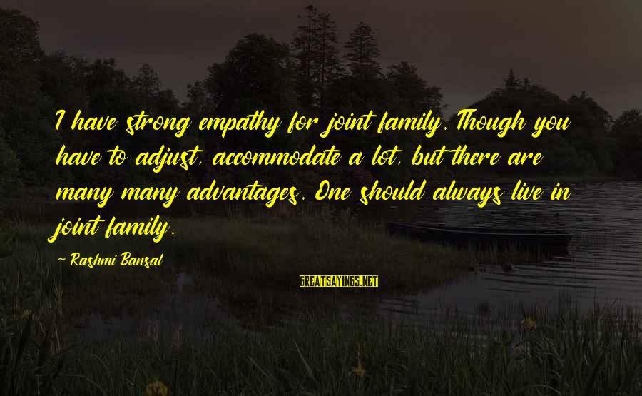 Rashmi Sayings By Rashmi Bansal: I have strong empathy for joint family. Though you have to adjust, accommodate a lot,