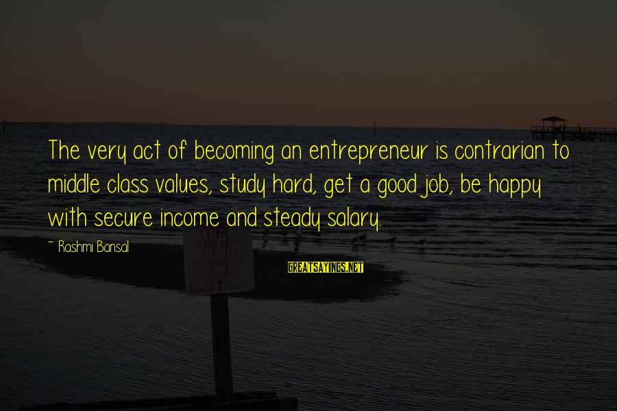 Rashmi Sayings By Rashmi Bansal: The very act of becoming an entrepreneur is contrarian to middle class values, study hard,
