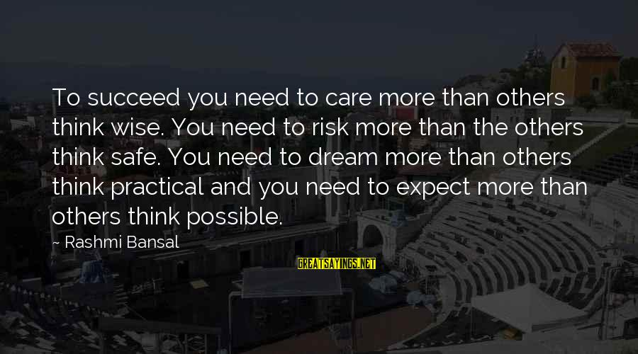 Rashmi Sayings By Rashmi Bansal: To succeed you need to care more than others think wise. You need to risk