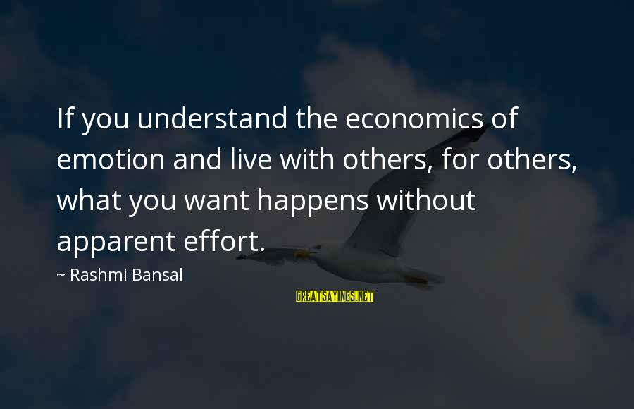 Rashmi Sayings By Rashmi Bansal: If you understand the economics of emotion and live with others, for others, what you