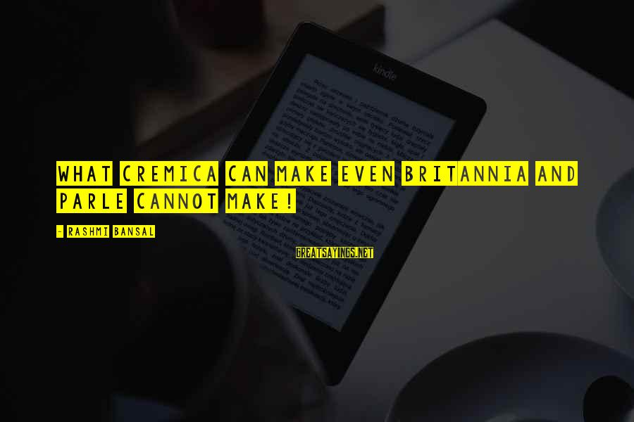 Rashmi Sayings By Rashmi Bansal: what Cremica can make even Britannia and Parle cannot make!