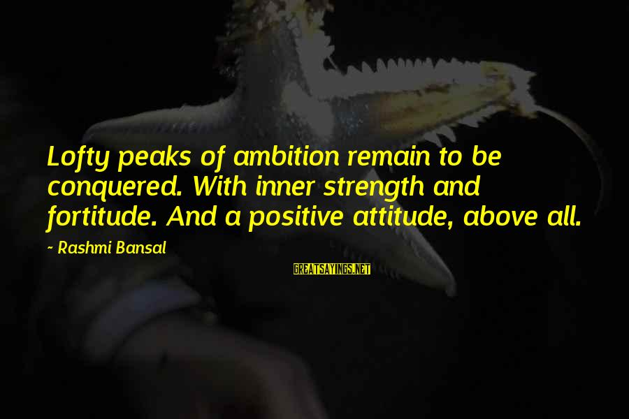 Rashmi Sayings By Rashmi Bansal: Lofty peaks of ambition remain to be conquered. With inner strength and fortitude. And a