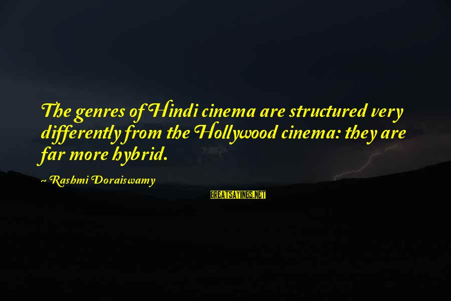 Rashmi Sayings By Rashmi Doraiswamy: The genres of Hindi cinema are structured very differently from the Hollywood cinema: they are