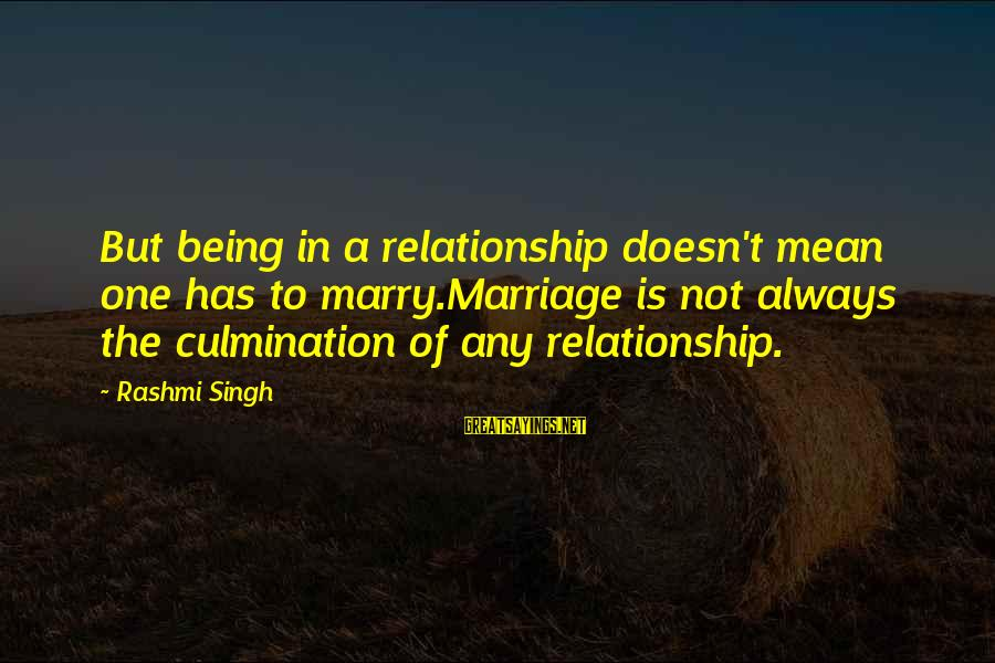 Rashmi Sayings By Rashmi Singh: But being in a relationship doesn't mean one has to marry.Marriage is not always the