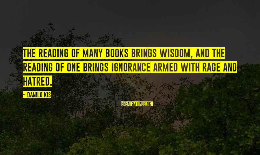 Rastafarian Zion Sayings By Danilo Kis: The reading of many books brings wisdom, and the reading of one brings ignorance armed
