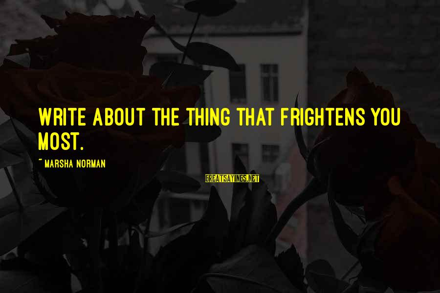 Rastafarian Zion Sayings By Marsha Norman: Write about the thing that frightens you most.