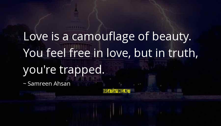 Rastafarian Zion Sayings By Samreen Ahsan: Love is a camouflage of beauty. You feel free in love, but in truth, you're
