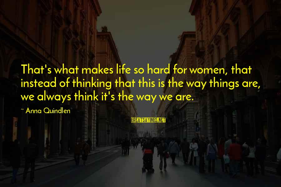 Raul Tejada Sayings By Anna Quindlen: That's what makes life so hard for women, that instead of thinking that this is