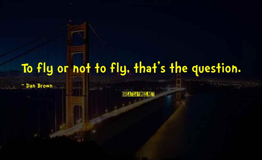 Raul Tejada Sayings By Dan Brown: To fly or not to fly, that's the question.