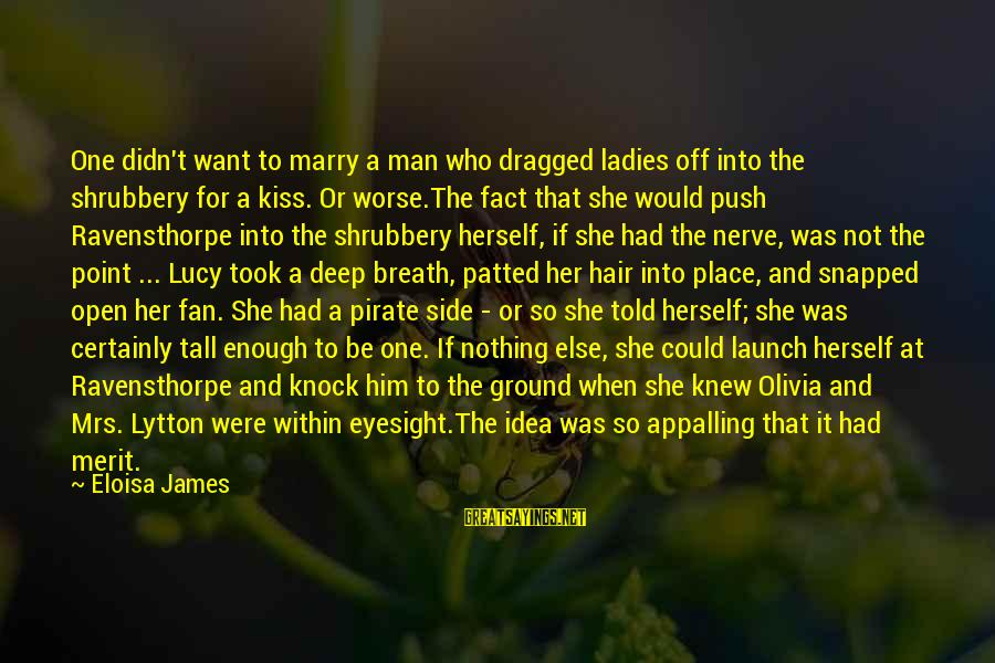 Ravensthorpe Sayings By Eloisa James: One didn't want to marry a man who dragged ladies off into the shrubbery for