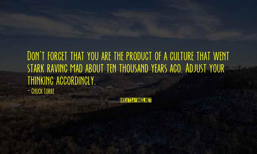 Raving Sayings By Chuck Lorre: Don't forget that you are the product of a culture that went stark raving mad