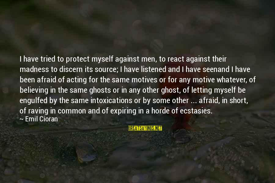 Raving Sayings By Emil Cioran: I have tried to protect myself against men, to react against their madness to discern