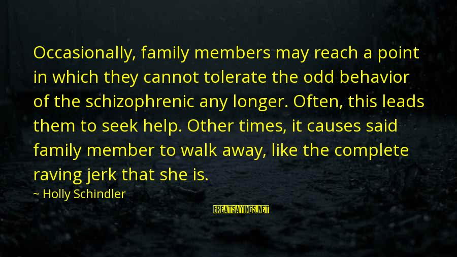 Raving Sayings By Holly Schindler: Occasionally, family members may reach a point in which they cannot tolerate the odd behavior