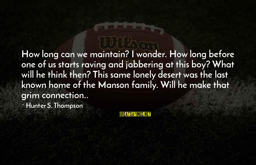 Raving Sayings By Hunter S. Thompson: How long can we maintain? I wonder. How long before one of us starts raving