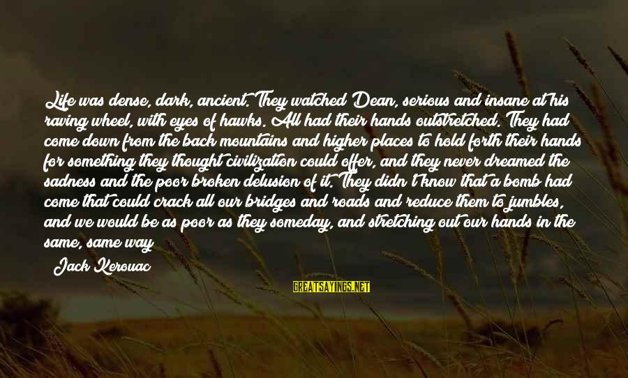 Raving Sayings By Jack Kerouac: Life was dense, dark, ancient. They watched Dean, serious and insane at his raving wheel,