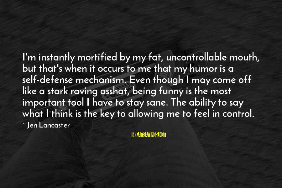 Raving Sayings By Jen Lancaster: I'm instantly mortified by my fat, uncontrollable mouth, but that's when it occurs to me