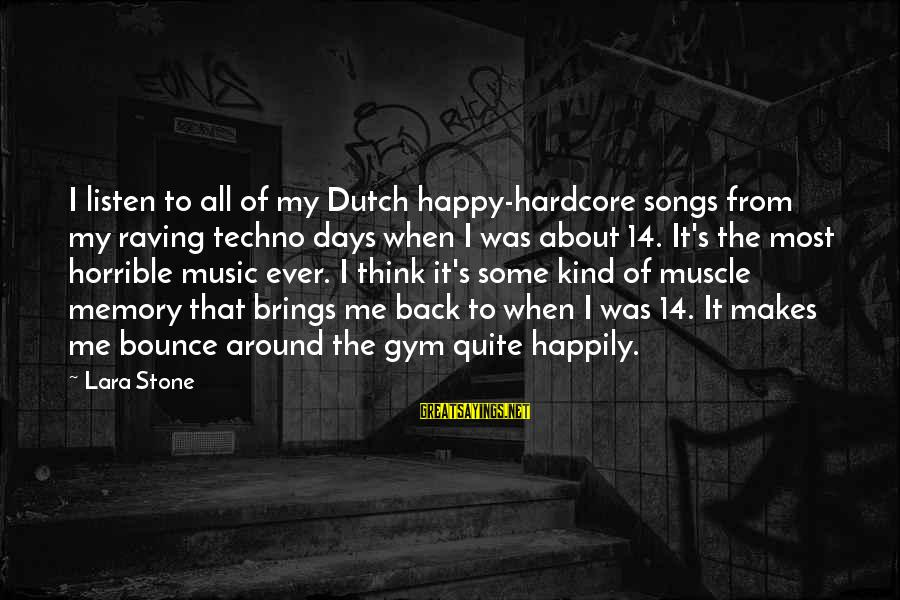 Raving Sayings By Lara Stone: I listen to all of my Dutch happy-hardcore songs from my raving techno days when
