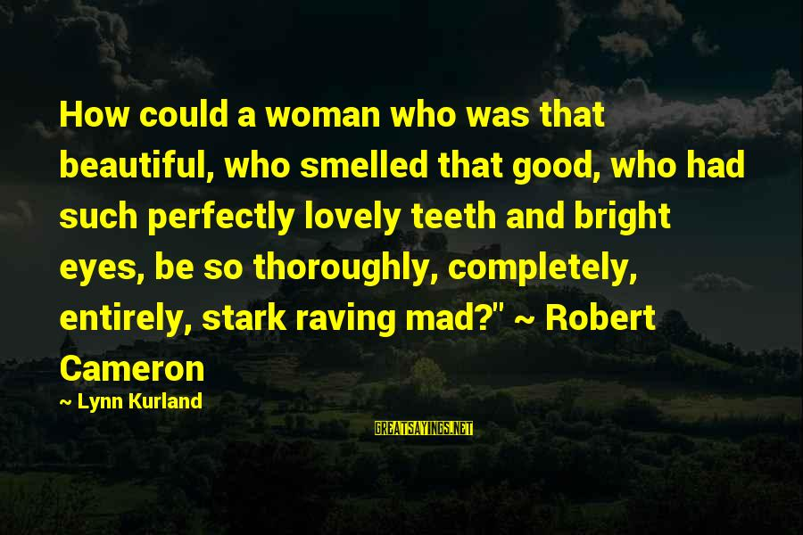 Raving Sayings By Lynn Kurland: How could a woman who was that beautiful, who smelled that good, who had such