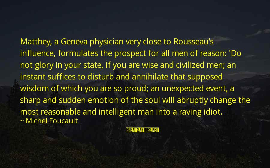 Raving Sayings By Michel Foucault: Matthey, a Geneva physician very close to Rousseau's influence, formulates the prospect for all men