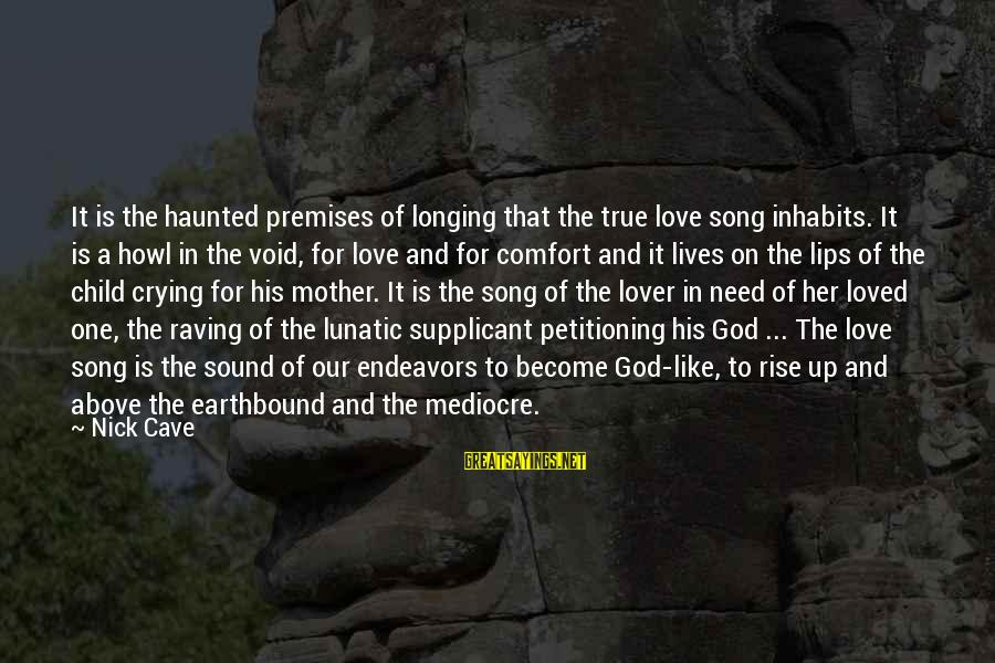 Raving Sayings By Nick Cave: It is the haunted premises of longing that the true love song inhabits. It is