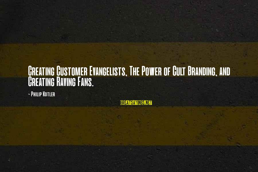 Raving Sayings By Philip Kotler: Creating Customer Evangelists, The Power of Cult Branding, and Creating Raving Fans.