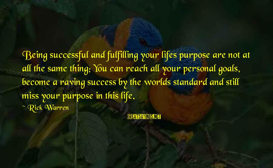 Raving Sayings By Rick Warren: Being successful and fulfilling your lifes purpose are not at all the same thing; You