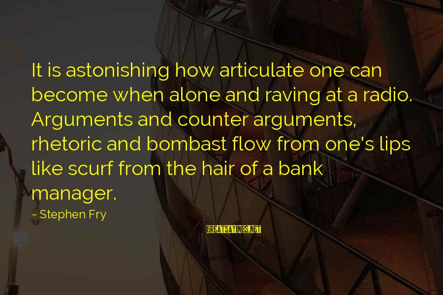 Raving Sayings By Stephen Fry: It is astonishing how articulate one can become when alone and raving at a radio.