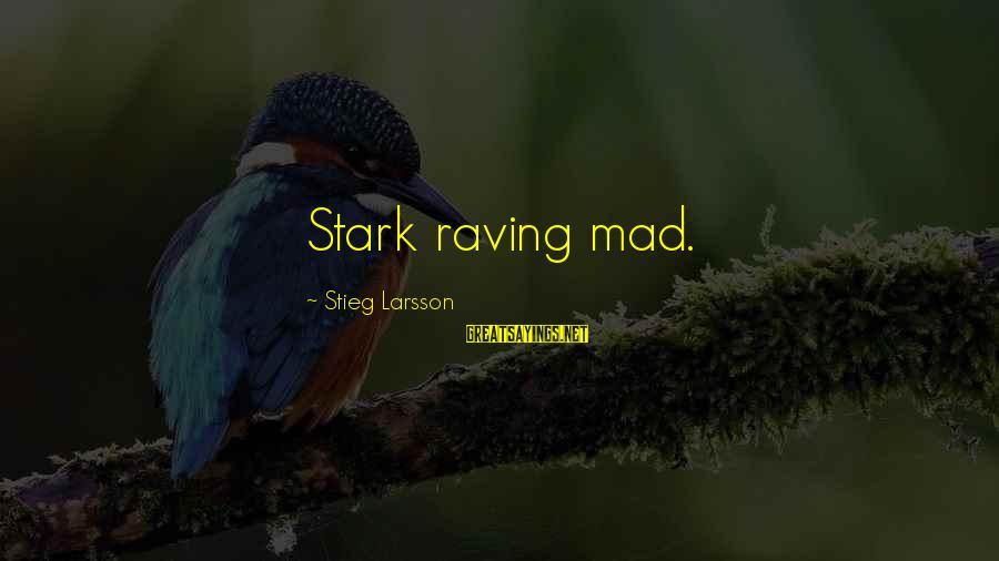 Raving Sayings By Stieg Larsson: Stark raving mad.