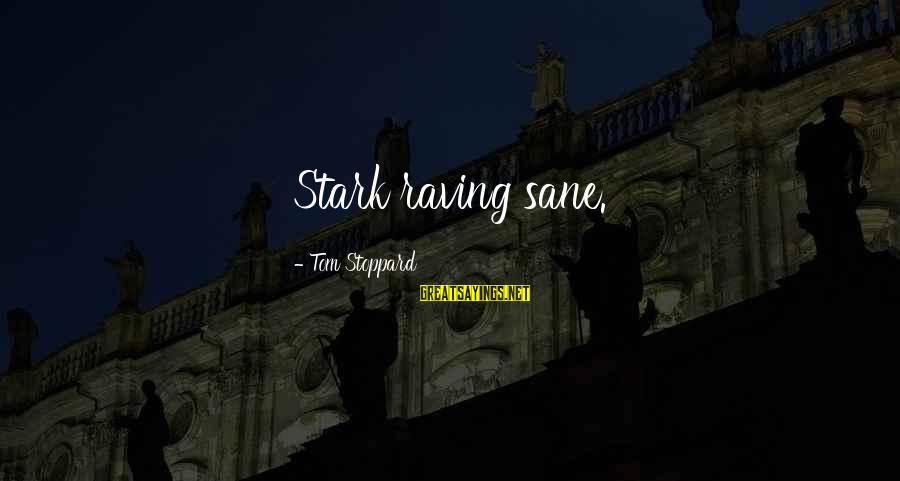 Raving Sayings By Tom Stoppard: Stark raving sane.