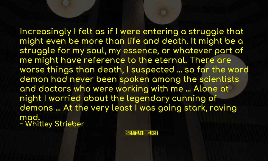 Raving Sayings By Whitley Strieber: Increasingly I felt as if I were entering a struggle that might even be more