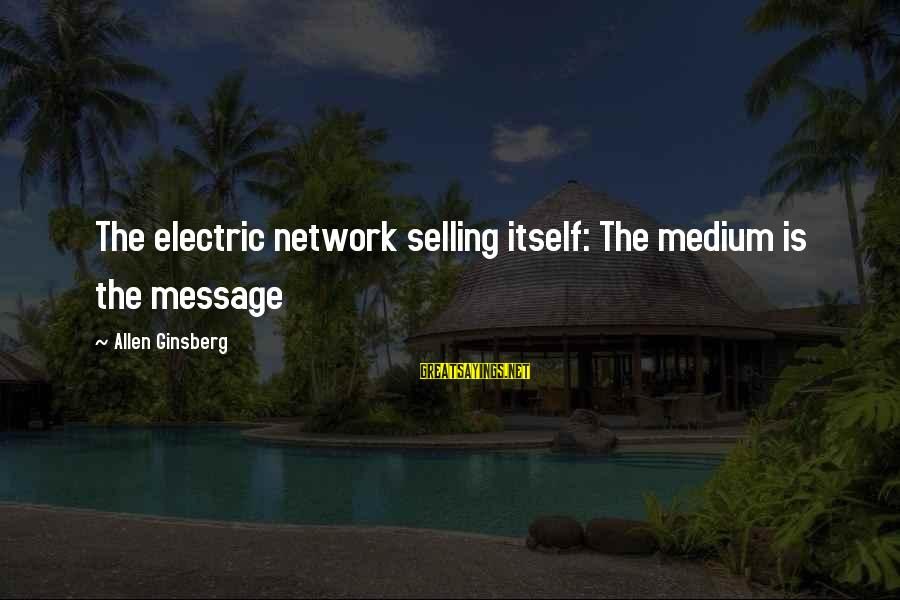 Rawandans Sayings By Allen Ginsberg: The electric network selling itself: The medium is the message
