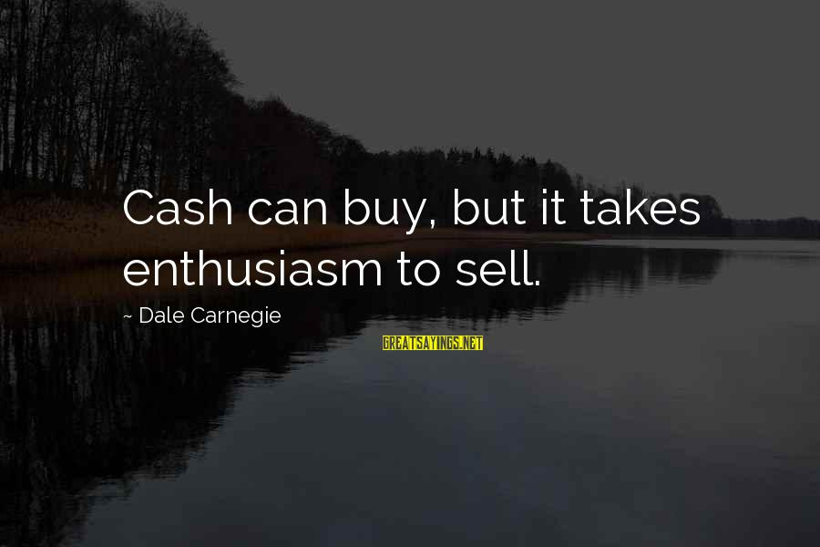 Rawandans Sayings By Dale Carnegie: Cash can buy, but it takes enthusiasm to sell.