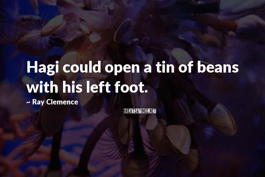Ray Clemence Sayings: Hagi could open a tin of beans with his left foot.