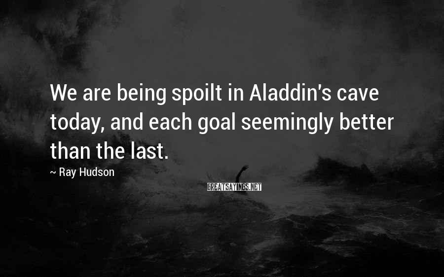 Ray Hudson Sayings: We are being spoilt in Aladdin's cave today, and each goal seemingly better than the
