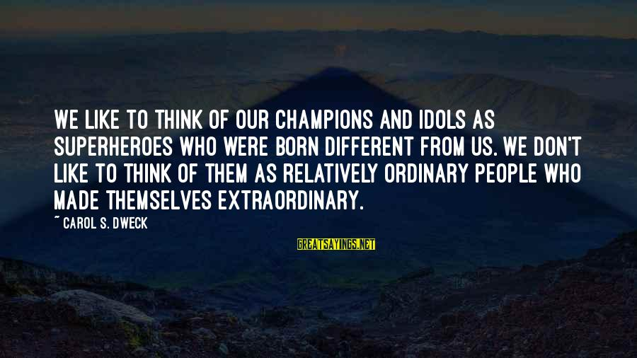 Ray Of Sunshine Funny Sayings By Carol S. Dweck: We like to think of our champions and idols as superheroes who were born different