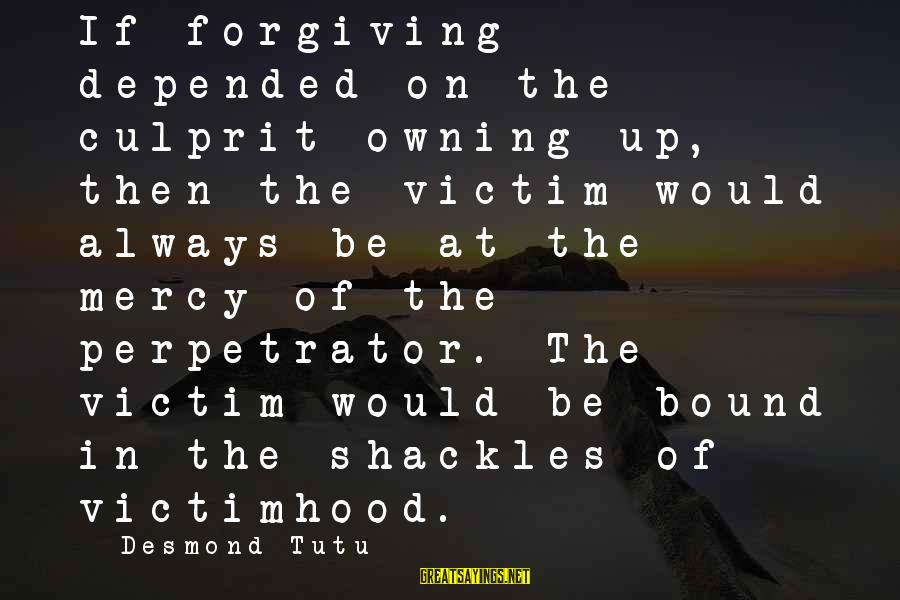Ray Of Sunshine Funny Sayings By Desmond Tutu: If forgiving depended on the culprit owning up, then the victim would always be at